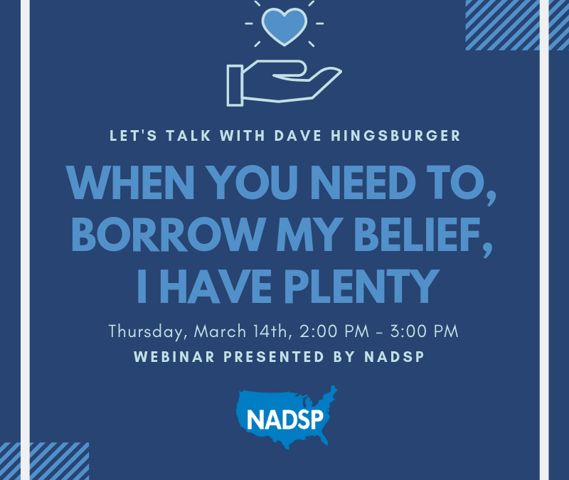WEBINAR: Let's Talk with Dave Hingsburger: When You Need To, Borrow My Belief, I Have Plenty