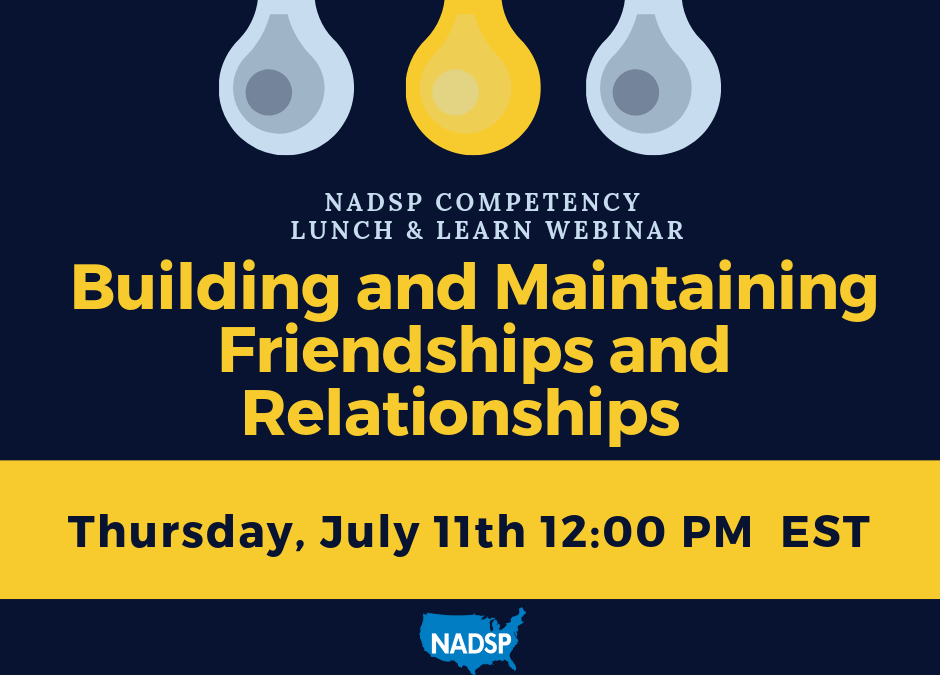 Webinar: The NADSP Competencies: Building and Maintaining Friendships and Relationships